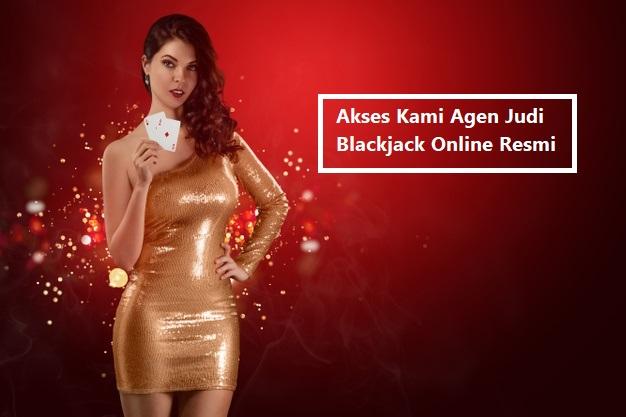 Akses Kami Agen Judi Blackjack Online Resmi