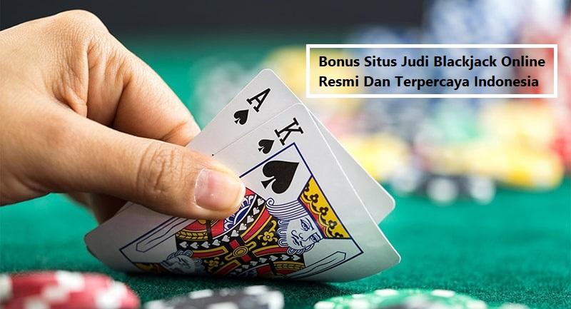 Bonus Situs Judi Blackjack Online Resmi Dan Terpercaya Indonesia