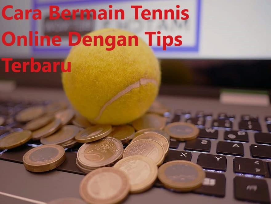 Cara Bermain Tennis Online Dengan Tips Terbaru